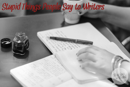 stupid things people say to writers